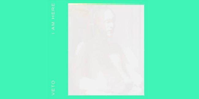 VETO - I Am Here